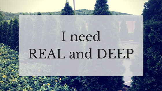 I Need Real and Deep